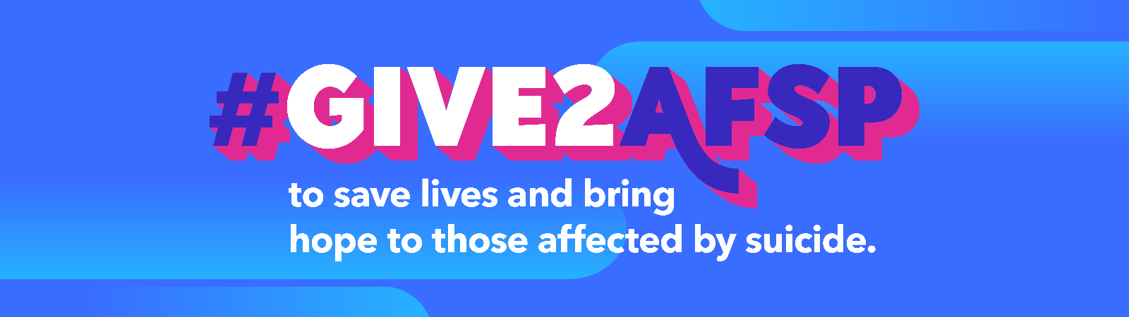 GIVE2AFSP to save lives and bring hope to those affected by suicide.