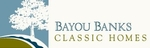 Bayou Banks Classic  Homes
