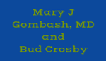 Mary J Gombash, MD and Bud Crosby
