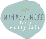 Mindfulness for a Messy Life