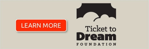 Ticket to Dream Foundation - Learn More