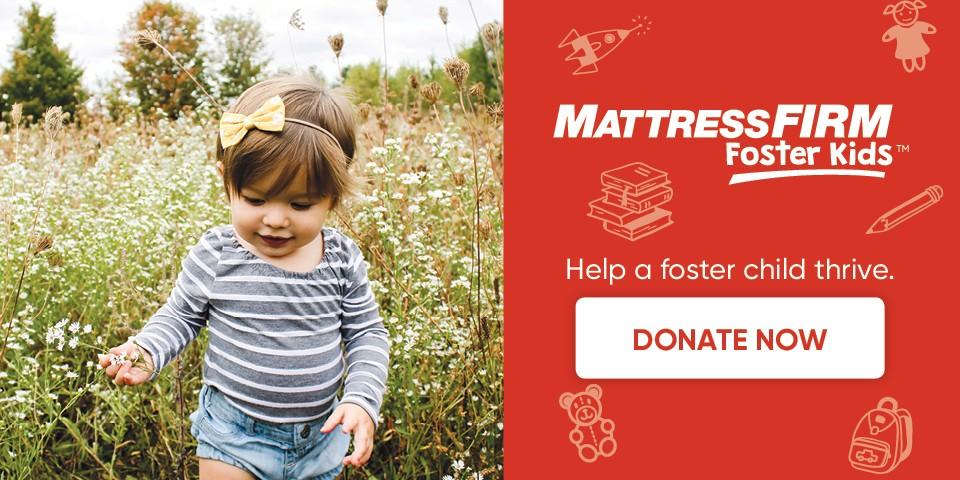 Mattress Firm Foster Kids - Help a foster child thrive - Donate now