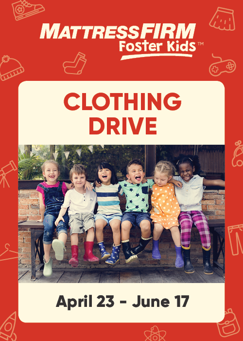 Mattress Firm Foster Kids Clothing Drive -  April 23 through June 17