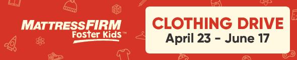 Mattress Firm Foster Kids - Clothing Drive - April 23 through June 17