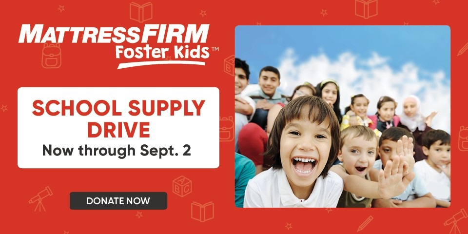 Mattress Firm Foster Kids - School Supply Drive - Now through September 2  - Donate Now