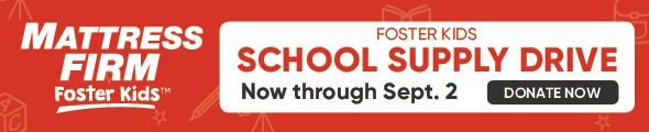 Mattress Firm Foster Kids - School Supply Drive - Now through September 2 - Donate Now