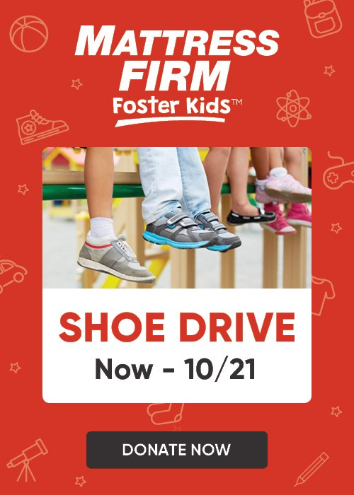 Mattress Firm Foster Kids - Shoe Drive - Now through October 21  - Donate Now