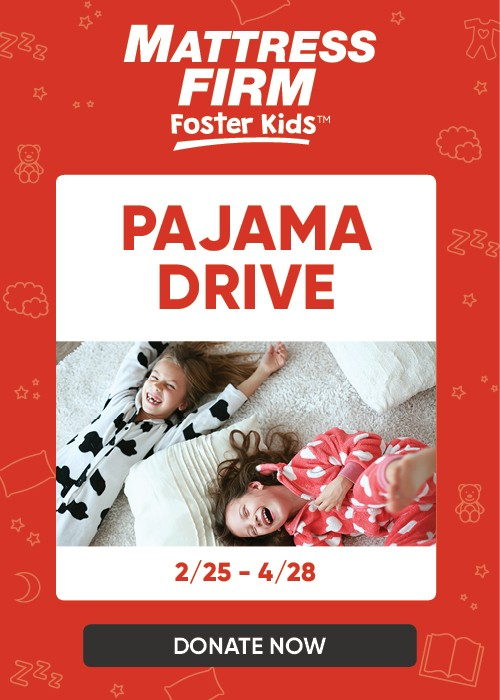 Mattress Firm Foster Kids - Pajama Drive 2/15 through 4/28 - Donate Now