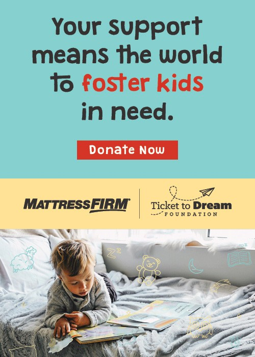 Mattress Firm Foster Kids - Your support means the world to foster kids in need - Donate Now